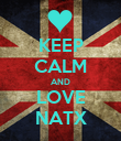 KEEP CALM AND LOVE NATX - Personalised Poster small