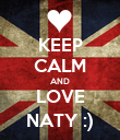 KEEP CALM AND LOVE NATY :) - Personalised Poster large