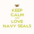 KEEP CALM AND LOVE NAVY SEALS - Personalised Poster large