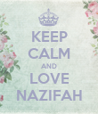KEEP CALM AND LOVE NAZIFAH - Personalised Poster large
