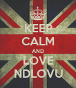 KEEP CALM AND LOVE NDLOVU - Personalised Poster large