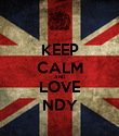 KEEP CALM AND  LOVE NDY - Personalised Poster large