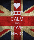 KEEP CALM AND LOVE NEJC - Personalised Poster large