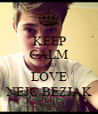 KEEP CALM AND LOVE NEJC BEZJAK - Personalised Poster large
