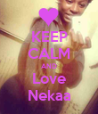 KEEP CALM AND Love Nekaa - Personalised Poster small