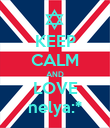 KEEP CALM AND LOVE nelya:* - Personalised Poster large