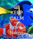KEEP CALM AND Love  Nemo - Personalised Poster large