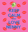 KEEP CALM AND LOVE NENNY  - Personalised Poster large