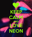 KEEP CALM AND LOVE NEON - Personalised Poster large
