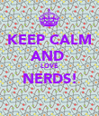 KEEP CALM AND  LOVE NERDS!  - Personalised Poster large