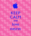 KEEP CALM AND love nesrin - Personalised Poster large