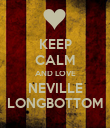 KEEP CALM AND LOVE NEVILLE LONGBOTTOM - Personalised Poster large
