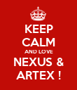KEEP CALM AND LOVE NEXUS & ARTEX ! - Personalised Poster large