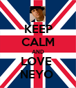 KEEP CALM AND LOVE  NEYO  - Personalised Poster large