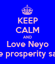 KEEP CALM AND Love Neyo - love prosperity salters - Personalised Poster large