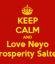 KEEP CALM AND Love Neyo -Prosperity Salters - Personalised Poster large
