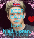 KEEP CALM AND Love  Niall Horan. - Personalised Poster large