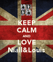 KEEP CALM AND LOVE Niall&Louis - Personalised Poster large