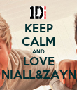 KEEP CALM AND LOVE NIALL&ZAYN - Personalised Poster large