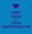 KEEP CALM AND LOVE NIAM HORAYNE - Personalised Poster large