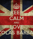 KEEP CALM AND LOVE NICOLAS BARBARO - Personalised Poster large