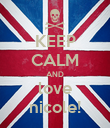 KEEP CALM AND love nicole! - Personalised Poster large