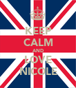 KEEP CALM AND LOVE NICOLE - Personalised Poster large