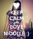 KEEP CALM AND LOVE NICOLLE :) - Personalised Poster large