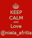 KEEP CALM AND Love @niela_afrilia - Personalised Poster large