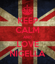 KEEP CALM AND LOVE NIGELLA - Personalised Poster large