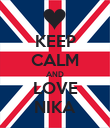 KEEP CALM AND LOVE NIKA - Personalised Poster large