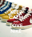 KEEP CALM AND LOVE NIKE - Personalised Poster large