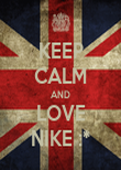 KEEP CALM AND LOVE NIKE :* - Personalised Poster large