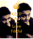 KEEP CALM And Love Nikhil - Personalised Poster large