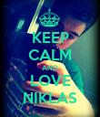 KEEP CALM AND LOVE NIKLAS - Personalised Poster large