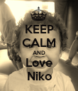 KEEP CALM AND Love Niko - Personalised Poster large