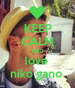 KEEP CALM AND love  niko gano  - Personalised Poster large