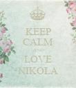 KEEP CALM AND LOVE NIKOLA - Personalised Poster large