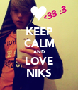 KEEP CALM AND LOVE NIKS - Personalised Poster small
