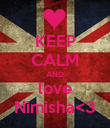 KEEP CALM AND love Nimisha<3 - Personalised Poster large