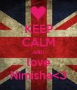 KEEP CALM AND love Nimisha<3 - Personalised Poster large