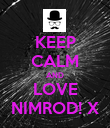 KEEP CALM AND LOVE NIMROD! X - Personalised Poster large