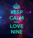 KEEP CALM AND LOVE NINE - Personalised Poster large