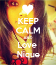 KEEP CALM AND Love  Nique - Personalised Poster large
