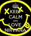 KEEP CALM AND LOVE  NIRVANA - Personalised Poster large