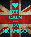 KEEP CALM AND LOVE NK AMIGO  - Personalised Poster large