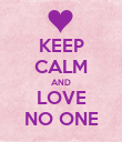 KEEP CALM AND LOVE NO ONE - Personalised Poster large