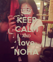 KEEP CALM AND love NOHA - Personalised Poster large