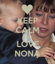 KEEP CALM AND LOVE NONA - Personalised Poster large