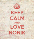 KEEP CALM AND LOVE NONIK - Personalised Poster large